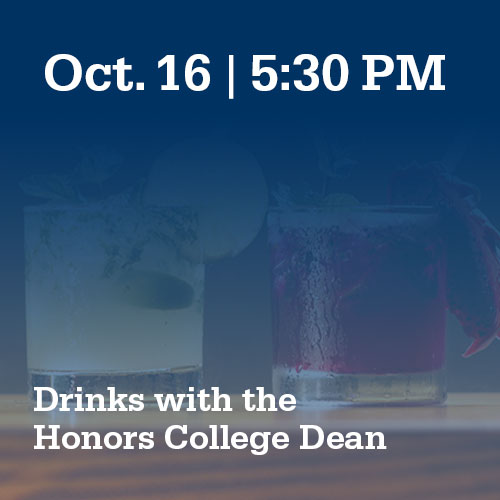 Oct. 16, 5:30 PM: Drinks with the Honors College Dean