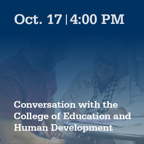 Oct. 17, 4:00 PM: Conversation with the College of Education and Human Development