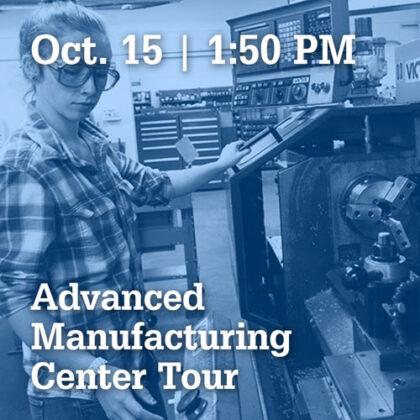 October 15 | 1:50 PM Advance Manufacturing Center Tour