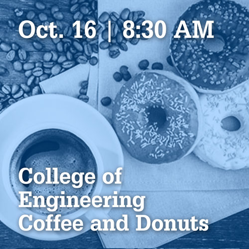 October 16 at 8:30 AM | Coffee and Donuts with the college of engineering