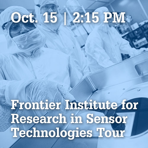 October 15 at 2:15 PM | Frontier Institute for Research in Sensor Technologies Tour