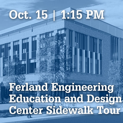 October 15 | 1:15 PM Ferland Engineering Education Center Sidewalk Tour