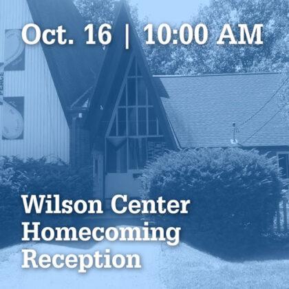 October 16 at 10:00 AM | Wilson Center Homecoming Reception